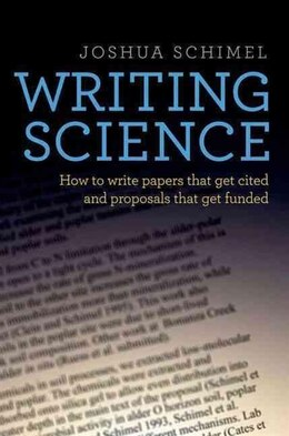 Book Writing Science: How to Write Papers That Get Cited and Proposals That Get Funded by Joshua Schimel