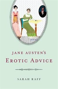 Book Jane Austens Erotic Advice by Sarah Raff