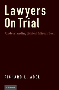 Lawyers on Trial: Understanding Ethical Misconduct by California Attorneys