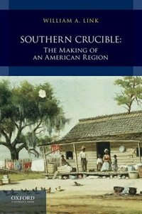 Book Southern Crucible: The Making of an American Region, Combined Volume by William A. Link