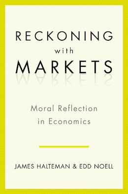 Book Reckoning with Markets: The Role of Moral Reflection in Economics by James Halteman