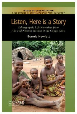 Book Listen, Here is a Story: Ethnographic Life Narratives from Aka and Ngandu Women of the Congo Basin by Bonnie L. Hewlett