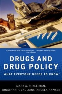 Book Drugs and Drug Policy: What Everyone Needs to Know by Mark A.R. Kleiman