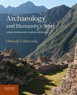 Book Archaeology and Humanitys Story: A Brief Introduction to World Prehistory by Deborah I. Olszewski