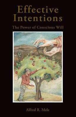 Book Effective Intentions: The Power of Conscious Will by Alfred R. Mele