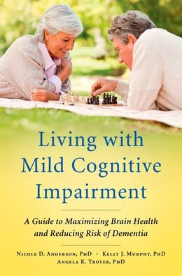 Book Living with Mild Cognitive Impairment: A Guide to Maximizing Brain Health and Reducing Risk of… by Nicole D. Anderson