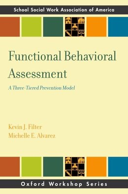 Book Functional Behavioral Assessment: A Three-Tiered Prevention Model by Kevin J. Filter