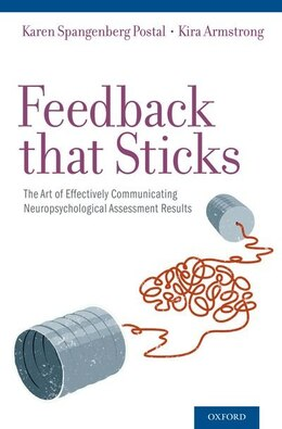 Book Feedback that Sticks: The Art of Effectively Communicating Neuropsychological Assessment Results by Karen Spangenberg Postal