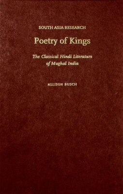 Book Poetry of Kings: The Classical Hindi Literature of Mughal India by Allison Busch