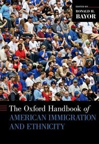 Book The Oxford Handbook of American Immigration and Ethnicity by Ronald H. Bayor
