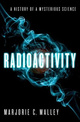 Book Radioactivity: A History of a Mysterious Science by Marjorie C. Malley