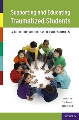 Book Supporting and Educating Traumatized Students: A Guide for School-Based Professionals by Eric Rossen