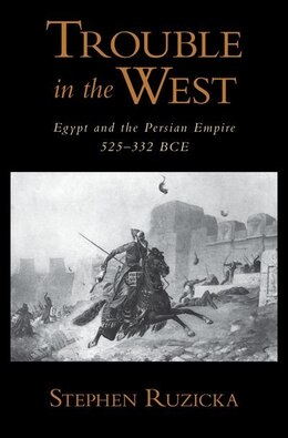 Book Trouble in the West: Egypt and the Persian Empire, 525-332 BC by Stephen Ruzicka