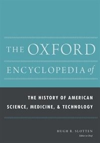 Book The Oxford Encyclopedia of the History of American Science, Medicine, and Technology by Hugh Richard Slotten