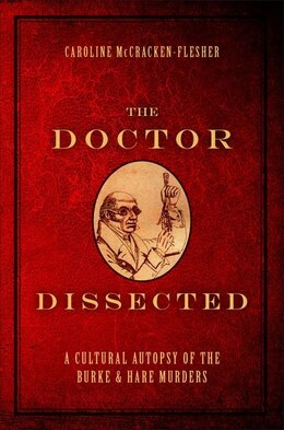 Book The Doctor Dissected: A Cultural Autopsy of the Burke and Hare Murders by Caroline Mccracken-flesher