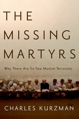 Book The Missing Martyrs: Why There Are So Few Muslim Terrorists by Charles Kurzman