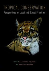Book Tropical Conservation: Perspectives on Local and Global Priorities by A. Alonso Aguirre