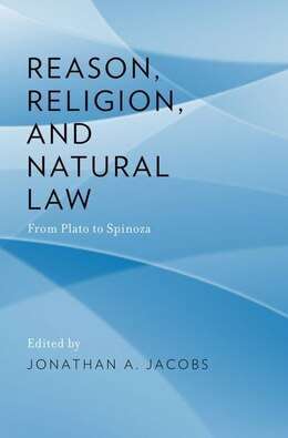 Book Reason, Religion, and Natural Law: From Plato to Spinoza by Jonathan  A. Jacobs