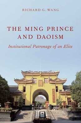 Book The Ming Prince and Daoism: Institutional Patronage of an Elite by Richard G. Wang