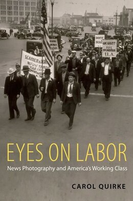 Book Eyes on Labor: News Photograpy and Americas Working Class by Carol Quirke