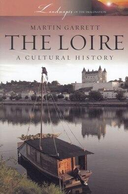 Book The Loire: A Cultural History by Martin Garrett
