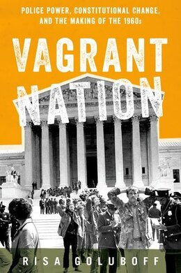 Book Vagrant Nation: Police Power, Constitutional Change, and the Making of the 1960s by Risa Goluboff