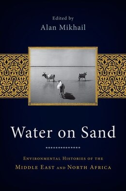 Book Water on Sand: Environmental Histories of the Middle East and North Africa by Alan Mikhail