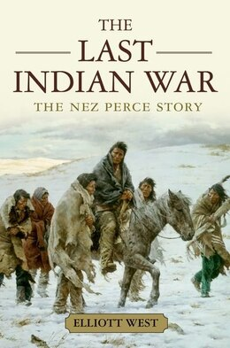 Book The Last Indian War: The Nez Perce Story by Elliott West
