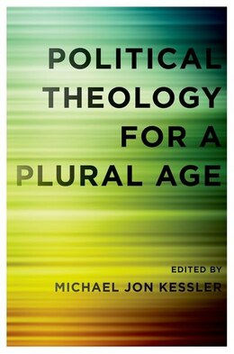 Book Political Theology for a Plural Age by Michael Jon Kessler