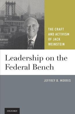 Book Leadership on the Federal Bench: The Craft and Activism of Jack Weinstein by Jeffrey B. Morris