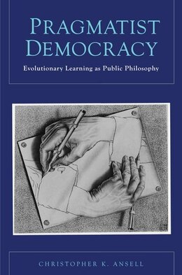 Book Pragmatist Democracy: Evolutionary Learning as Public Philosophy by Christopher K. Ansell