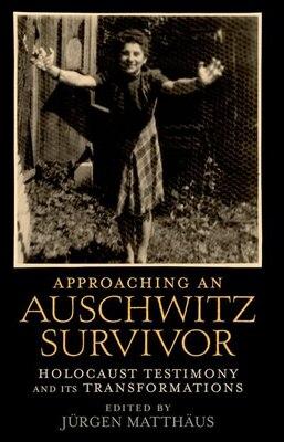 Book Approaching an Auschwitz Survivor: Holocaust Testimony and its Transformations by Jurgen Matthaus