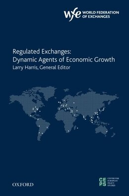 Book Regulated Exchanges: Dynamic Agents of Economic Growth by Larry L. Harris