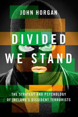 Book Divided We Stand: The Strategy and Psychology of Irelands Dissident Terrorists by John Horgan