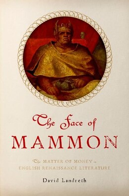 Book The Face of Mammon: The Matter of Money in English Renaissance Literature by David Landreth