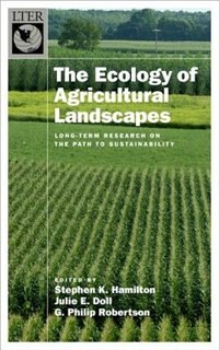 Book The Ecology of Agricultural Landscapes: Long-Term Research on the Path to Sustainability by Stephen K. Hamilton