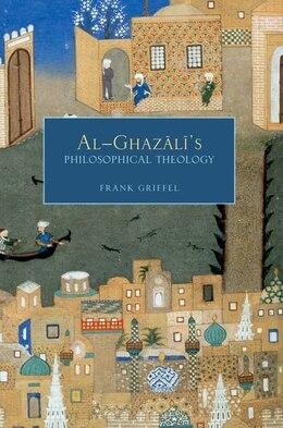 Book Al-Ghazalis Philosophical Theology by Frank Griffel