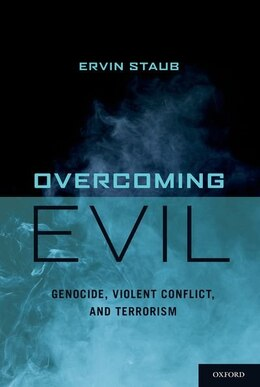 Book Overcoming Evil: Genocide, Violent Conflict, and Terrorism by Ervin Staub