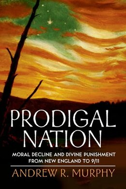 Book Prodigal Nation: Moral Decline and Divine Punishment from New England to 9/11 by Andrew R. Murphy