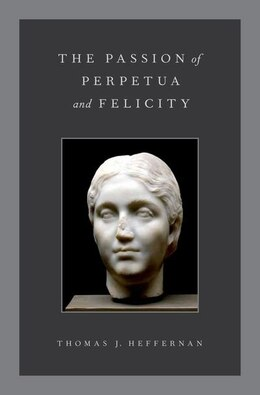 Book The Passion of Perpetua and Felicity by Thomas J. Heffernan