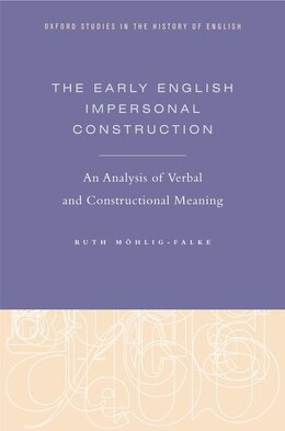 Book The Early English Impersonal Construction: An Analysis of Verbal and Constructional Meaning by Ruth Mohlig-Falke