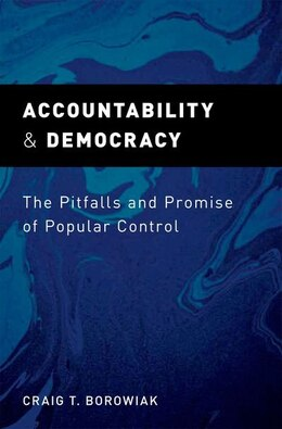 Book Accountability and Democracy: The Pitfalls and Promise of Popular Control by Craig T. Borowiak