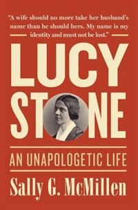 Book Lucy Stone: An Unapologetic Life by Sally G. McMillen