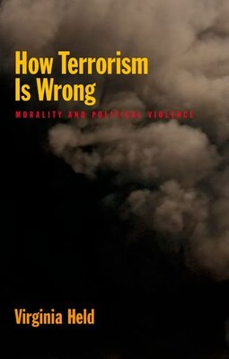 Book How Terrorism is Wrong: Morality and Political Violence by Virginia Held