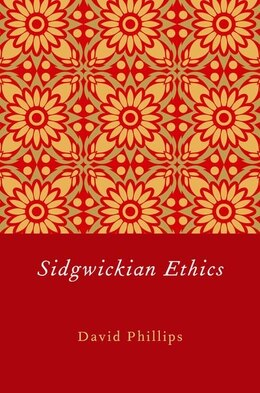Book Sidgwickian Ethics by David Phillips