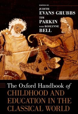 Book The Oxford Handbook of Childhood and Education in the Classical World by Judith Evans Grubbs