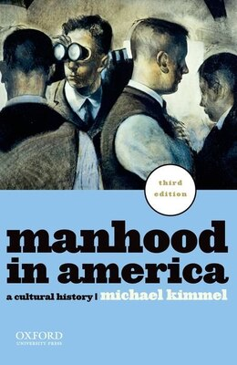 Book Manhood in America: A Cultural History by Michael Kimmel