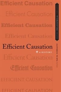 Book Efficient Causation: A History by Tad M. Schmaltz