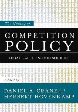 Book The Making of Competition Policy: Legal and Economic Sources by Daniel A. Crane