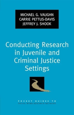 Book Conducting Research in Juvenile and Criminal Justice Settings by Michael G. Vaughn